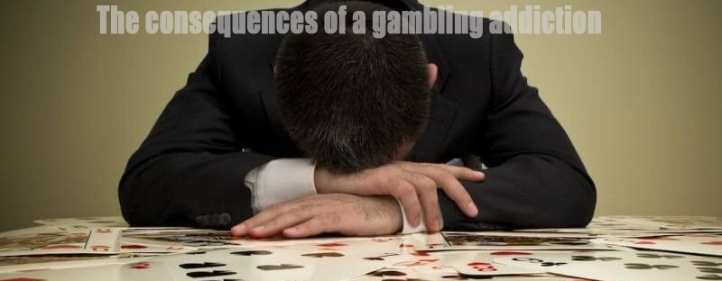 consequences of a gambling addiction